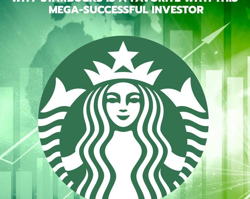 "Potential to ""More Than Double"": Why Starbucks is a Favorite With This Mega-Successful Investor"