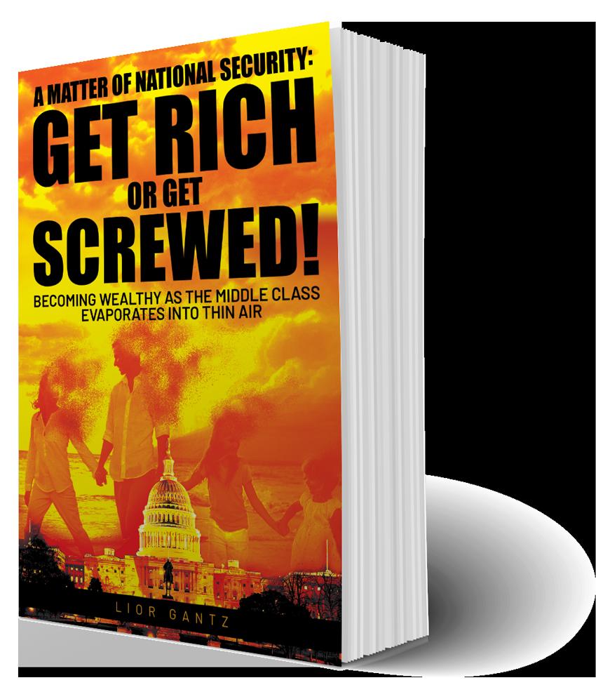 A Matter of National Security: Get Rich or Get Screwed! - Lior Gantz