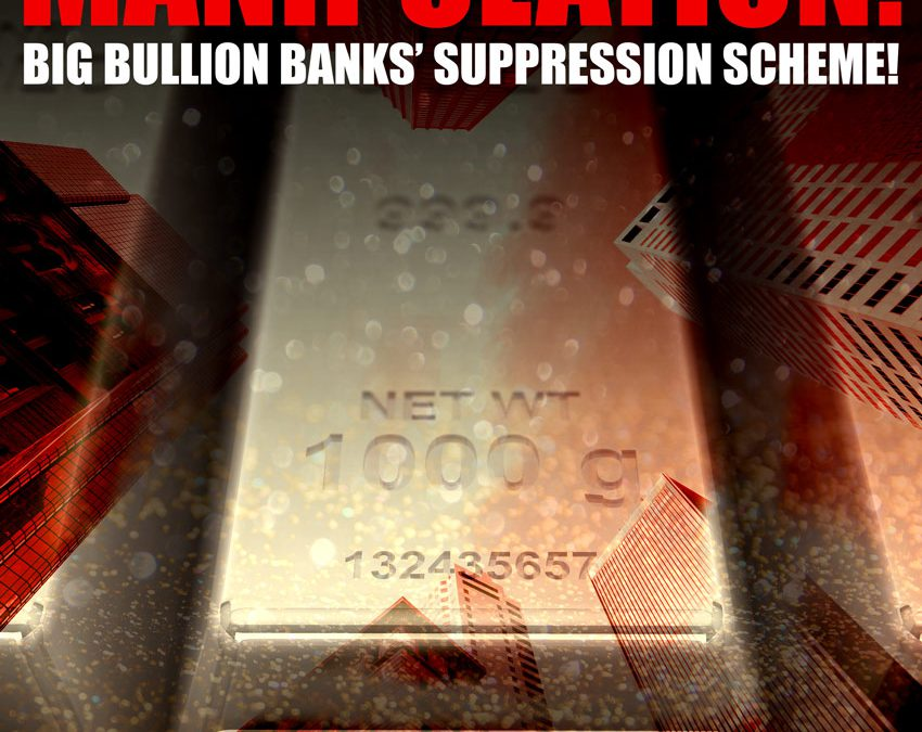 Gold and Silver Manipulation: Big Bullion Banks' Suppression Scheme!